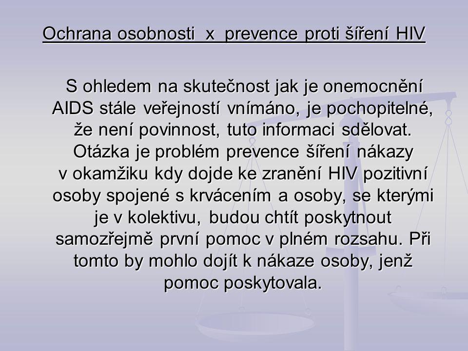 Ochrana osobnosti x prevence proti šíření HIV S ohledem na skutečnost jak je onemocnění AIDS stále veřejností vnímáno, je pochopitelné, že není povinn