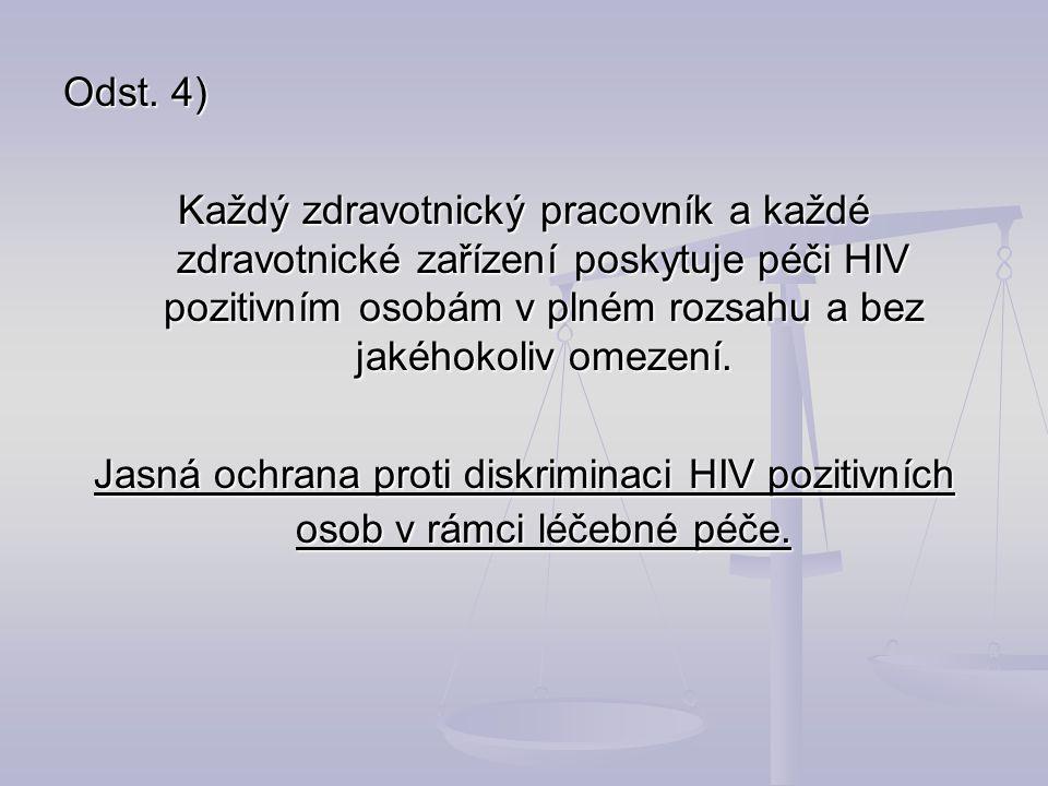 Odst. 4) Každý zdravotnický pracovník a každé zdravotnické zařízení poskytuje péči HIV pozitivním osobám v plném rozsahu a bez jakéhokoliv omezení. Ja