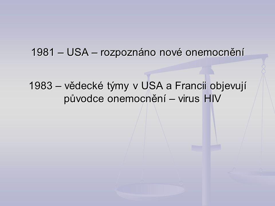 1981 – USA – rozpoznáno nové onemocnění 1983 – vědecké týmy v USA a Francii objevují původce onemocnění – virus HIV