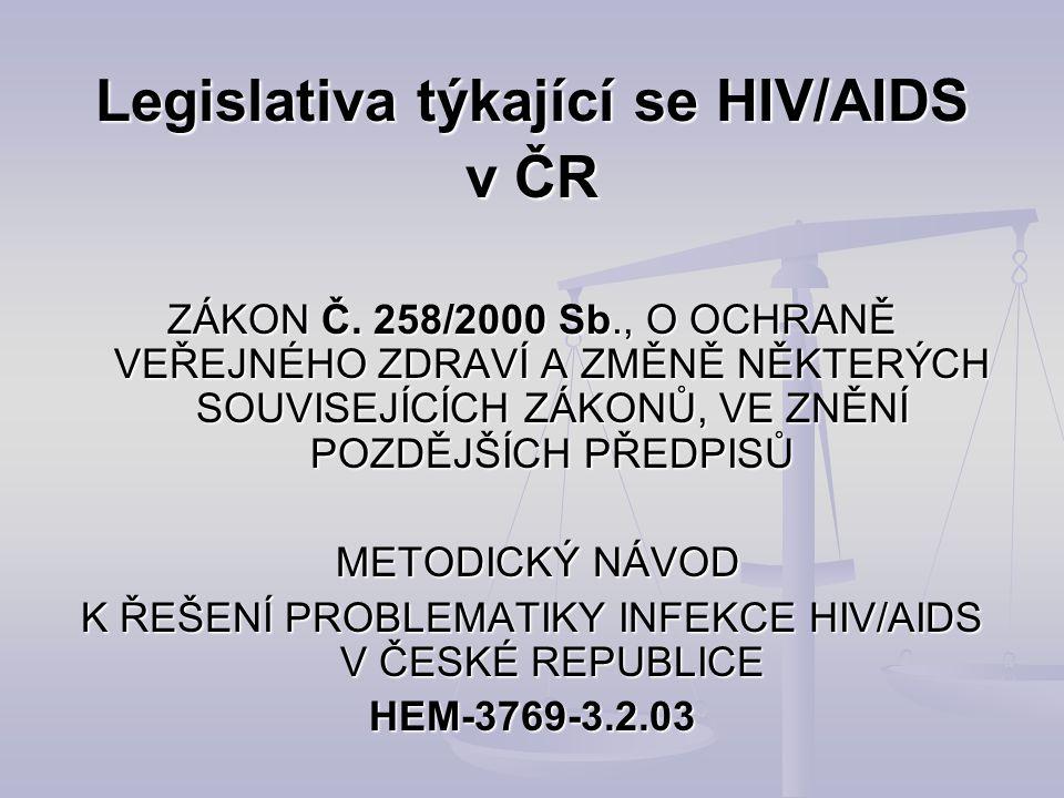 Legislativa týkající se HIV/AIDS v ČR Legislativa týkající se HIV/AIDS v ČR ZÁKON Č. 258/2000 Sb., O OCHRANĚ VEŘEJNÉHO ZDRAVÍ A ZMĚNĚ NĚKTERÝCH SOUVIS