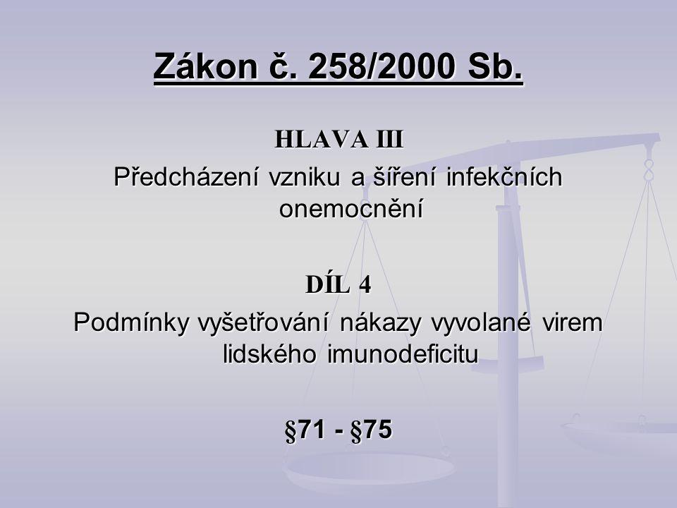 Zákon č. 258/2000 Sb. HLAVA III Předcházení vzniku a šíření infekčních onemocnění DÍL 4 Podmínky vyšetřování nákazy vyvolané virem lidského imunodefic