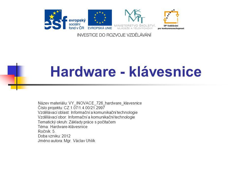 Hardware - klávesnice Název materiálu: VY_INOVACE_726_hardware_klavesnice Číslo projektu: CZ.1.07/1.4.00/21.2997 Vzdělávací oblast: Informační a komun