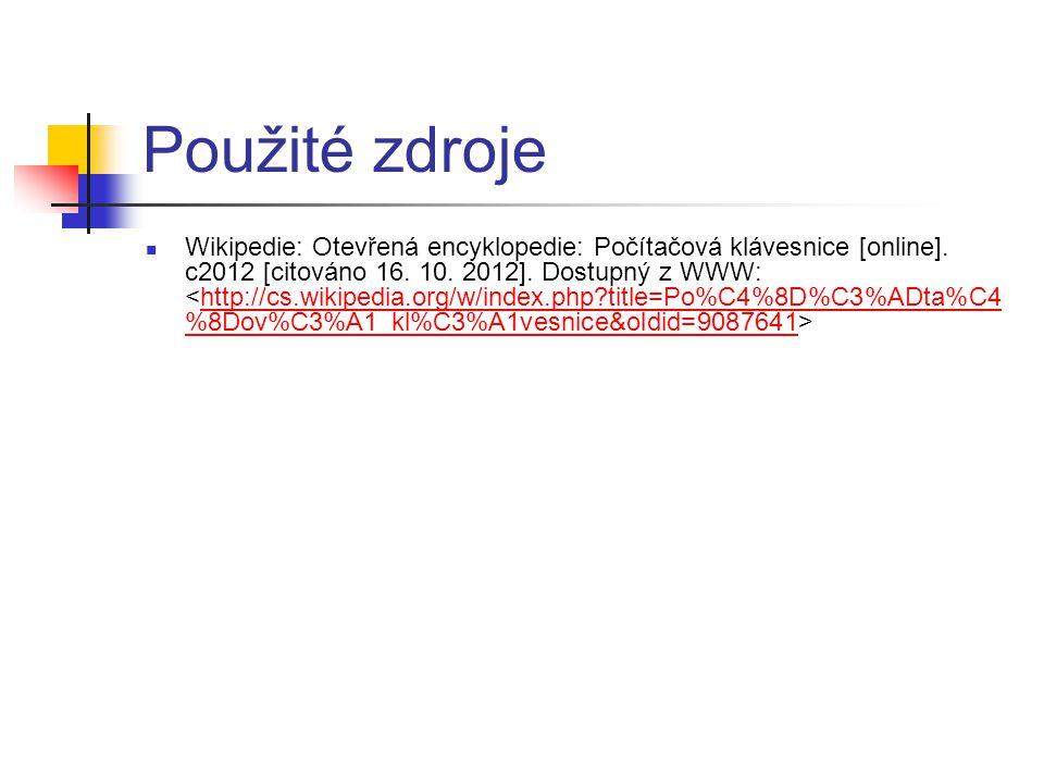 Použité zdroje  Wikipedie: Otevřená encyklopedie: Počítačová klávesnice [online]. c2012 [citováno 16. 10. 2012]. Dostupný z WWW: http://cs.wikipedia.