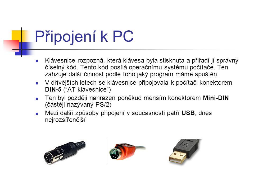Připojení k PC  Klávesnice rozpozná, která klávesa byla stisknuta a přiřadí jí správný číselný kód. Tento kód posílá operačnímu systému počítače. Ten