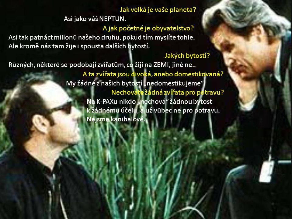 Asi jako váš NEPTUN. Jak velká je vaše planeta? Asi tak patnáct milionů našeho druhu, pokud tím myslíte tohle. Ale kromě nás tam žije i spousta dalšíc
