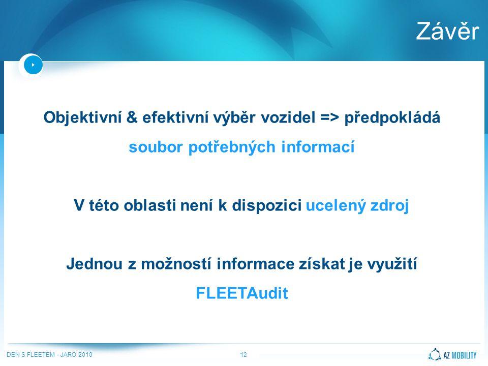 DEN S FLEETEM - JARO 201012 Závěr Objektivní & efektivní výběr vozidel => předpokládá soubor potřebných informací V této oblasti není k dispozici ucelený zdroj Jednou z možností informace získat je využití FLEETAudit