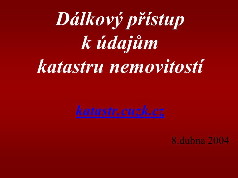 Dálkový přístup k údajům katastru nemovitostí katastr.cuzk.cz 8.dubna 2004