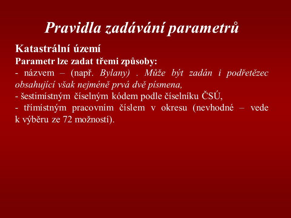 Pravidla zadávání parametrů Katastrální území Parametr lze zadat třemi způsoby: - názvem – (např.