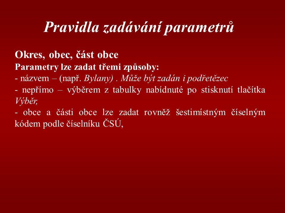 Pravidla zadávání parametrů Okres, obec, část obce Parametry lze zadat třemi způsoby: - názvem – (např.