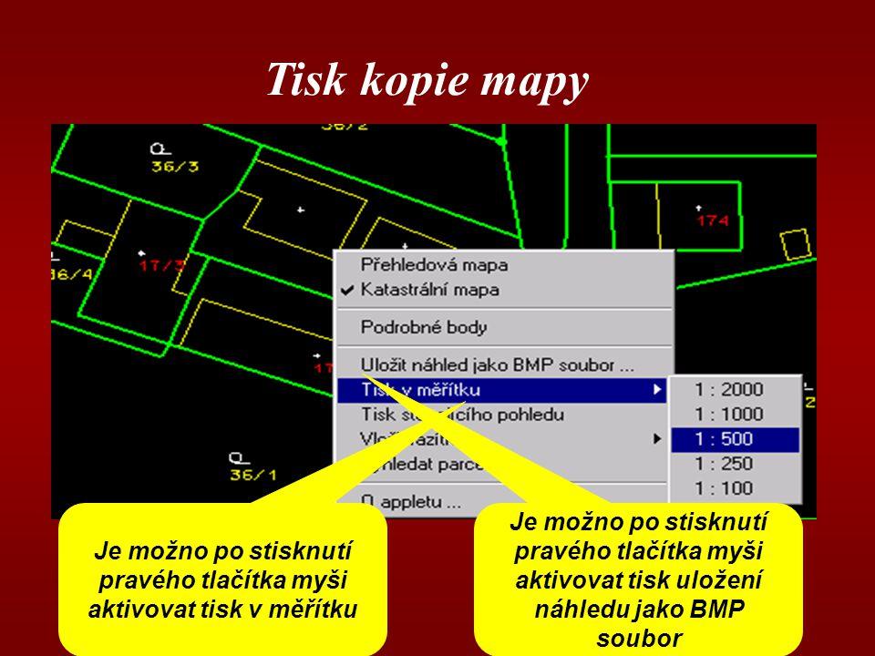 Tisk kopie mapy Je možno po stisknutí pravého tlačítka myši aktivovat tisk v měřítku Je možno po stisknutí pravého tlačítka myši aktivovat tisk uložení náhledu jako BMP soubor