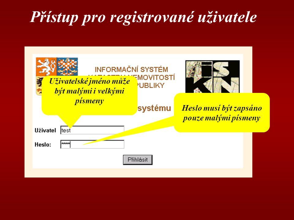 Přístup pro registrované uživatele Uživatelské jméno může být malými i velkými písmeny Heslo musí být zapsáno pouze malými písmeny