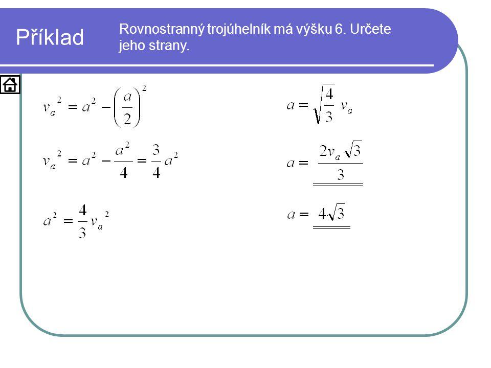 Příklad Rovnostranný trojúhelník má výšku 6. Určete jeho strany.