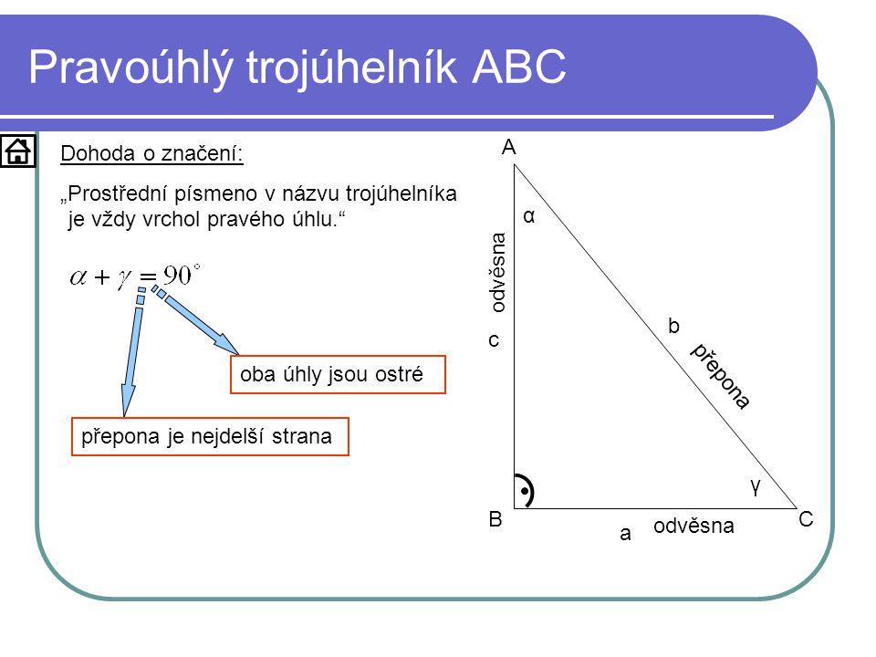 """Pravoúhlý trojúhelník ABC a b c A BC Dohoda o značení: """"Prostřední písmeno v názvu trojúhelníka je vždy vrchol pravého úhlu. α γ oba úhly jsou ostré přepona odvěsna přepona je nejdelší strana"""