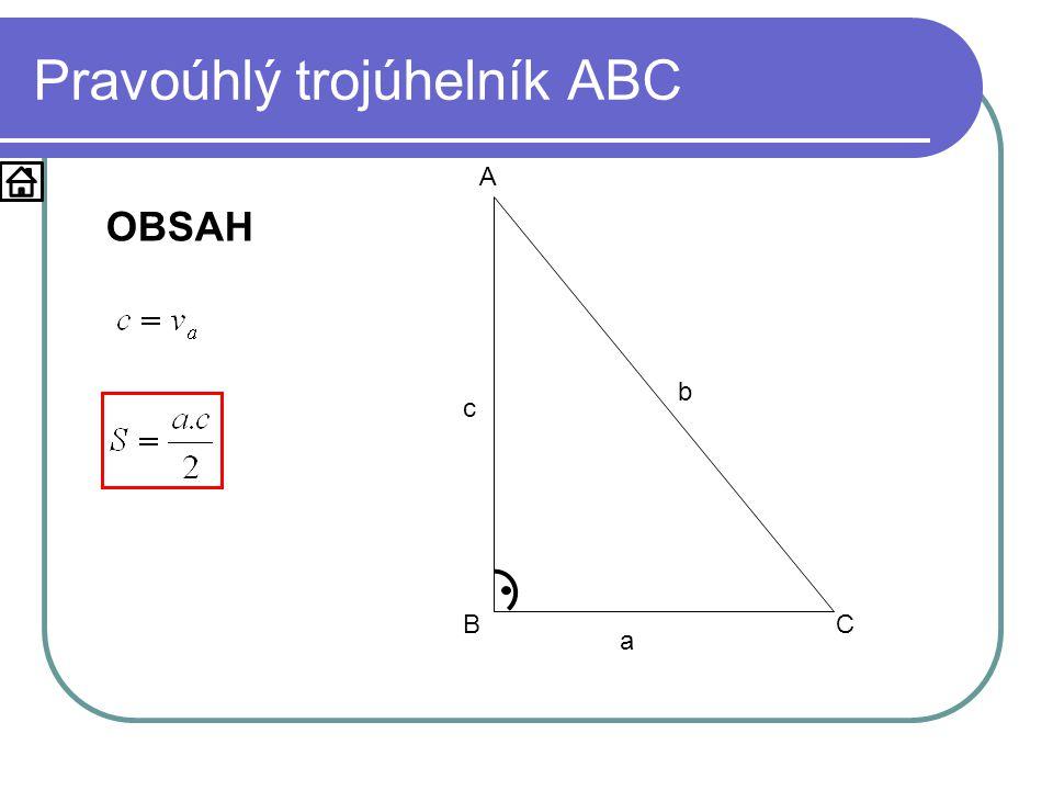 Pravoúhlý trojúhelník ABC a b c A BC OBSAH