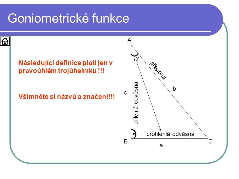 Goniometrické funkce a b c A BC protilehlá odvěsna přilehlá odvěsna přepona Následující definice platí jen v pravoúhlém trojúhelníku !!.
