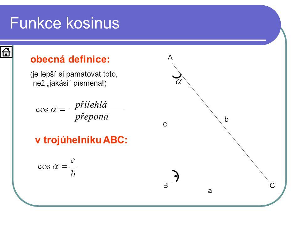 """Funkce kosinus a b c A BC obecná definice: (je lepší si pamatovat toto, než """"jakási"""" písmena!) v trojúhelníku ABC: přepona přilehlá"""