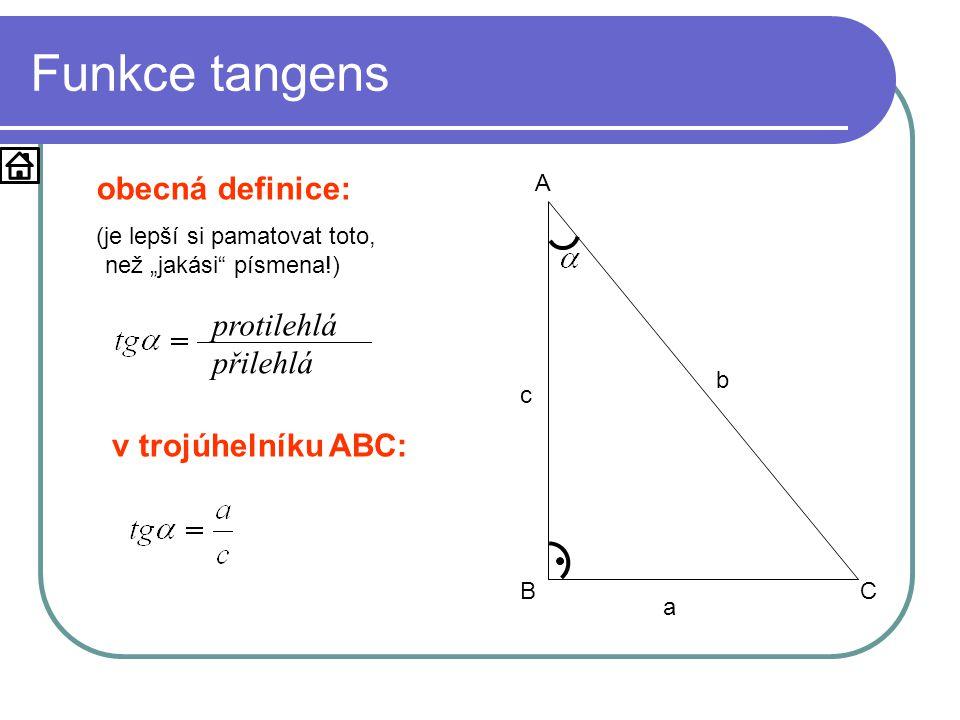"""Funkce tangens a b c A BC obecná definice: (je lepší si pamatovat toto, než """"jakási písmena!) v trojúhelníku ABC: přilehlá protilehlá"""