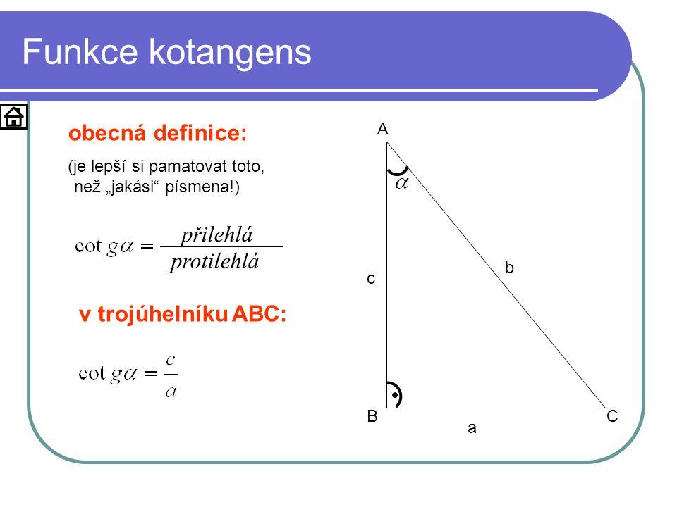 """Funkce kotangens a b c A BC obecná definice: (je lepší si pamatovat toto, než """"jakási písmena!) v trojúhelníku ABC: protilehlá přilehlá"""