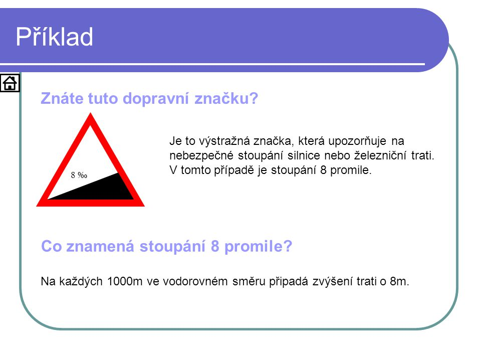 Příklad 8 ‰ Znáte tuto dopravní značku? Je to výstražná značka, která upozorňuje na nebezpečné stoupání silnice nebo železniční trati. V tomto případě