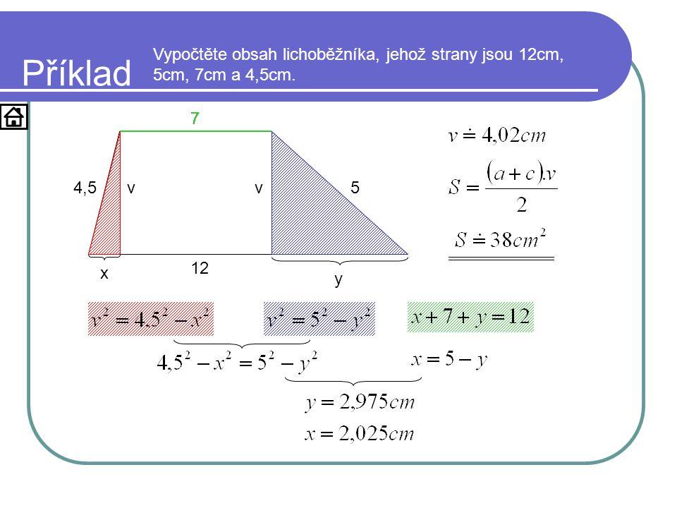 Příklad Vypočtěte obsah lichoběžníka, jehož strany jsou 12cm, 5cm, 7cm a 4,5cm. 12 7 54,5v x v y 7