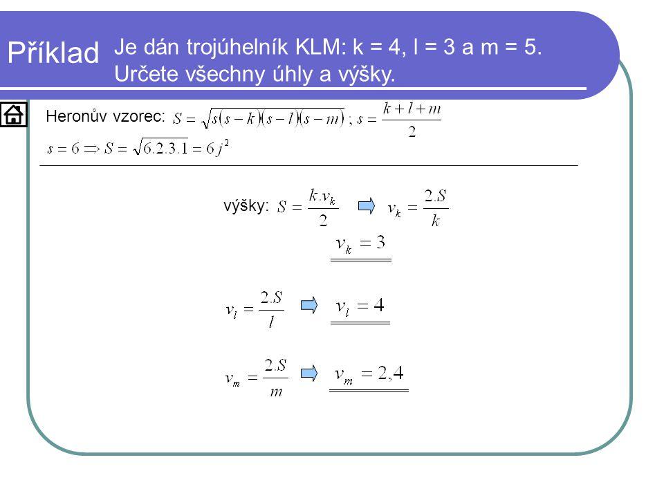 výšky: Příklad Heronův vzorec: Je dán trojúhelník KLM: k = 4, l = 3 a m = 5. Určete všechny úhly a výšky.