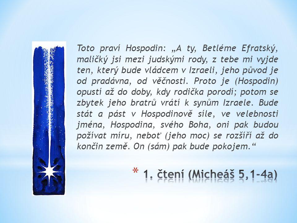 """Toto praví Hospodin: """"A ty, Betléme Efratský, maličký jsi mezi judskými rody, z tebe mi vyjde ten, který bude vládcem v Izraeli, jeho původ je od pradávna, od věčnosti."""