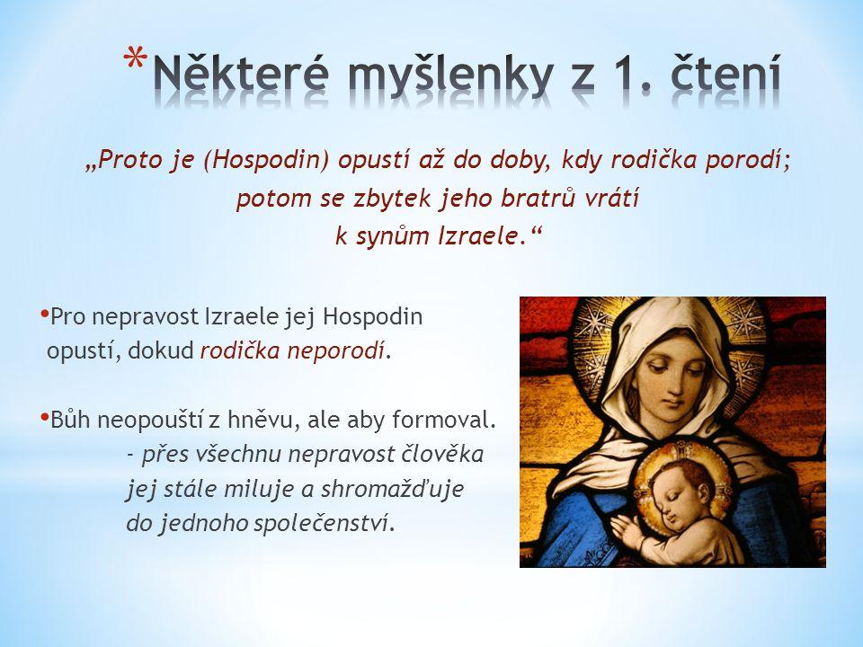 """""""Proto je (Hospodin) opustí až do doby, kdy rodička porodí; potom se zbytek jeho bratrů vrátí k synům Izraele. • Pro nepravost Izraele jej Hospodin opustí, dokud rodička neporodí."""