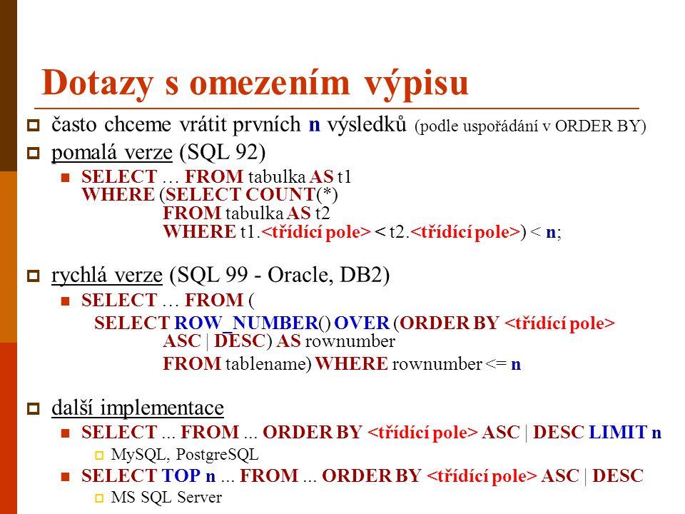 Dotazy s omezením výpisu  často chceme vrátit prvních n výsledků (podle uspořádání v ORDER BY)  pomalá verze (SQL 92)  SELECT … FROM tabulka AS t1