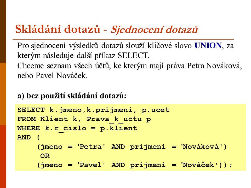 Pro sjednocení výsledků dotazů slouží klíčové slovo UNION, za kterým následuje další příkaz SELECT. Chceme seznam všech účtů, ke kterým mají práva Pet
