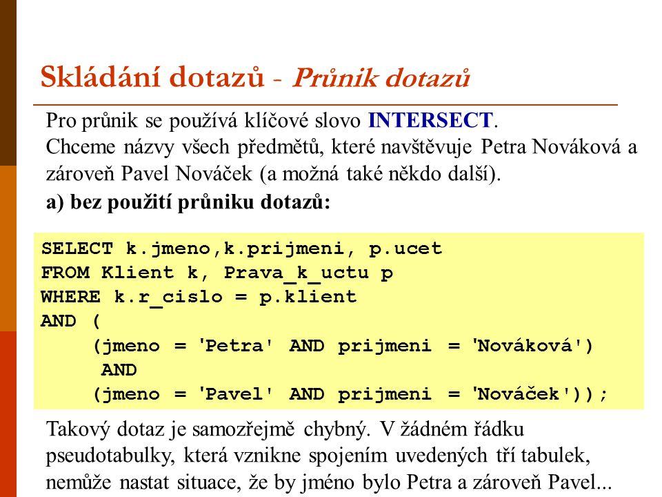 Pro průnik se používá klíčové slovo INTERSECT. Chceme názvy všech předmětů, které navštěvuje Petra Nováková a zároveň Pavel Nováček (a možná také někd
