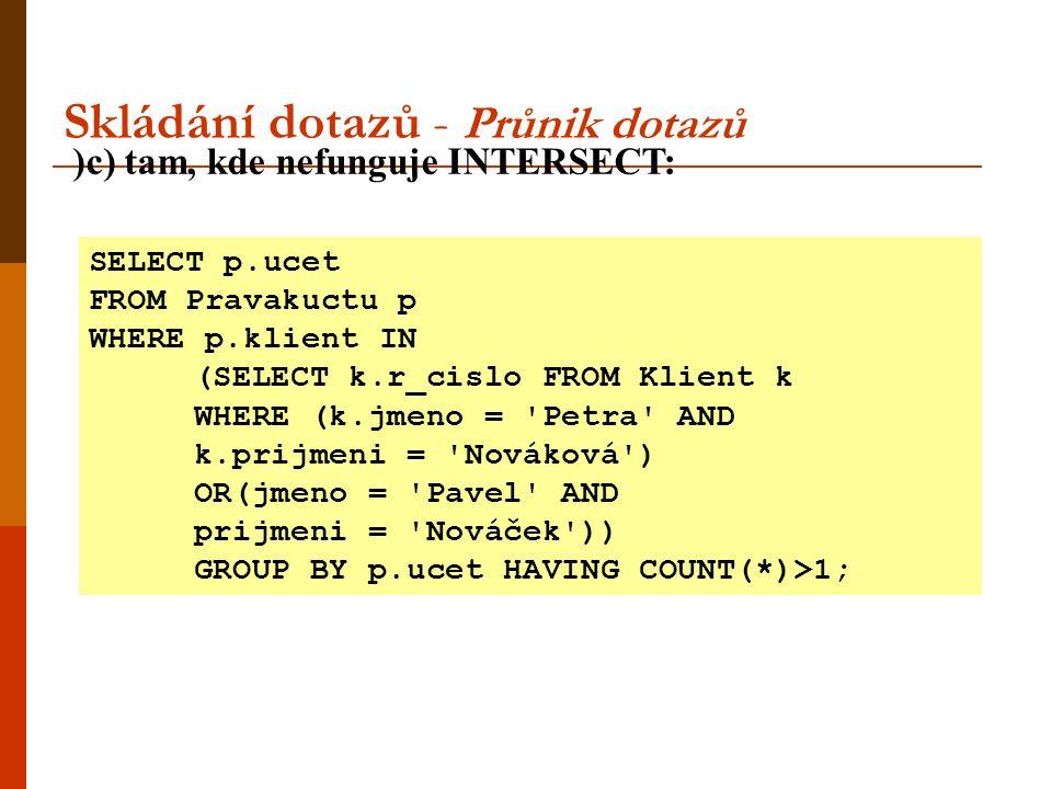 SELECT p.ucet FROM Pravakuctu p WHERE p.klient IN (SELECT k.r_cislo FROM Klient k WHERE (k.jmeno = 'Petra' AND k.prijmeni = 'Nováková') OR(jmeno = 'Pa