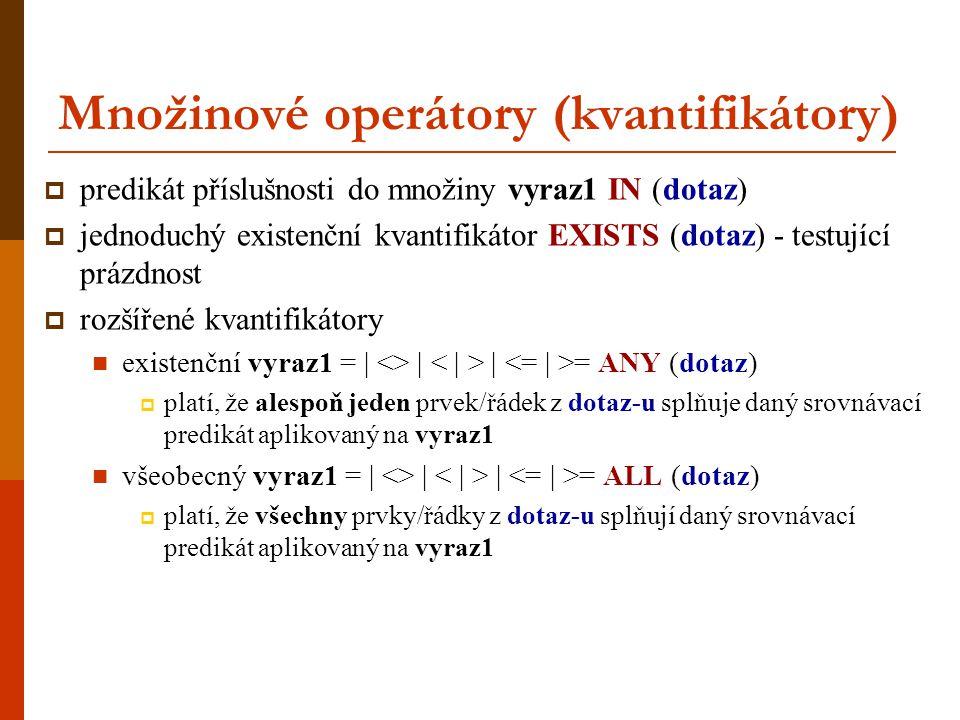 Množinové operátory (kvantifikátory)  predikát příslušnosti do množiny vyraz1 IN (dotaz)  jednoduchý existenční kvantifikátor EXISTS (dotaz) - testu