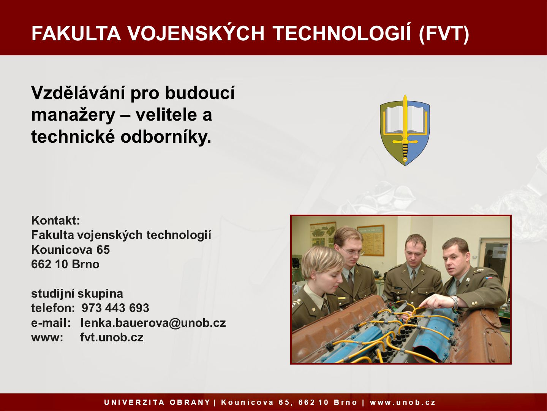 FAKULTA VOJENSKÝCH TECHNOLOGIÍ (FVT) Vzdělávání pro budoucí manažery – velitele a technické odborníky.