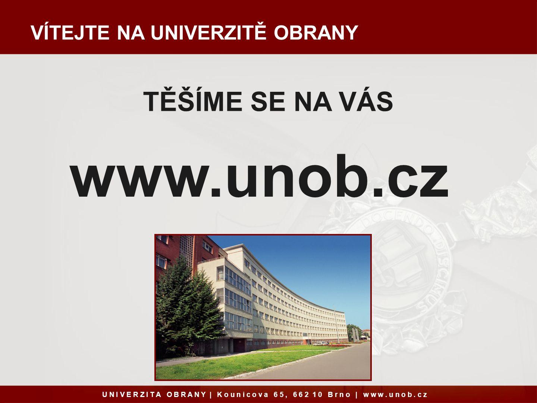 VÍTEJTE NA UNIVERZITĚ OBRANY www.unob.cz TĚŠÍME SE NA VÁS U N I V E R Z I T A O B R A N Y   K o u n i c o v a 6 5, 6 6 2 1 0 B r n o   w w w.