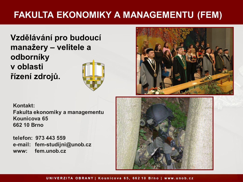 FAKULTA EKONOMIKY A MANAGEMENTU (FEM) Kontakt: Fakulta ekonomiky a managementu Kounicova 65 662 10 Brno telefon: 973 443 559 e-mail: fem-studijni@unob.cz www: fem.unob.cz U N I V E R Z I T A O B R A N Y   K o u n i c o v a 6 5, 6 6 2 1 0 B r n o   w w w.