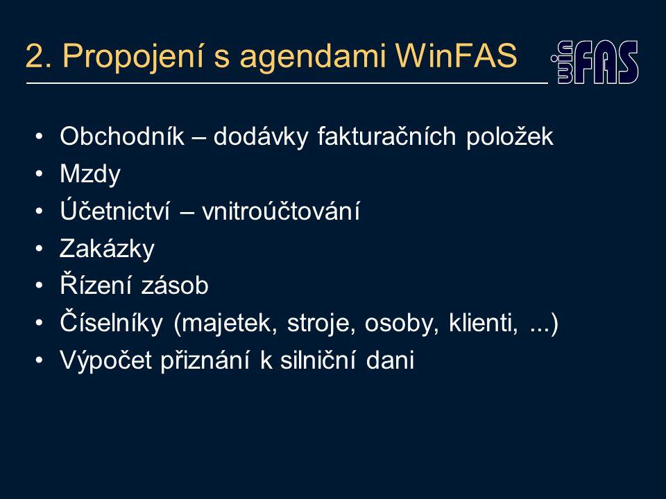2. Propojení s agendami WinFAS •Obchodník – dodávky fakturačních položek •Mzdy •Účetnictví – vnitroúčtování •Zakázky •Řízení zásob •Číselníky (majetek