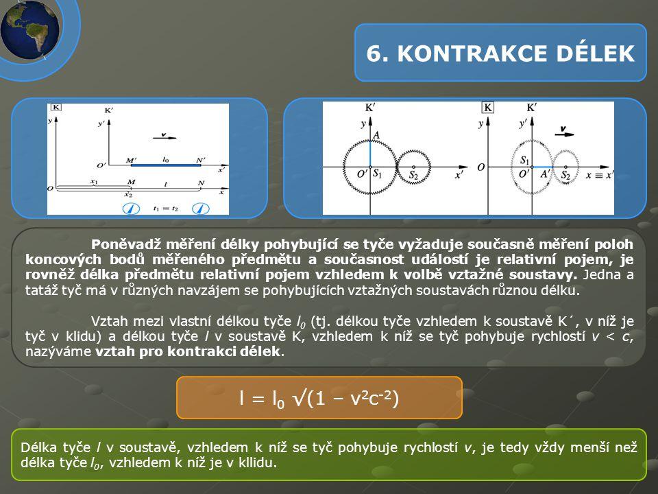 6. KONTRAKCE DÉLEK Poněvadž měření délky pohybující se tyče vyžaduje současně měření poloh koncových bodů měřeného předmětu a současnost událostí je r