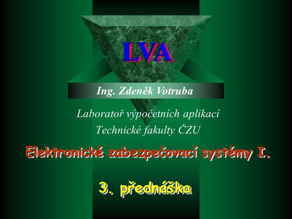 Laboratoř výpočetních aplikací Technické fakulty ČZU LVALVA Elektronické zabezpečovací systémy I.