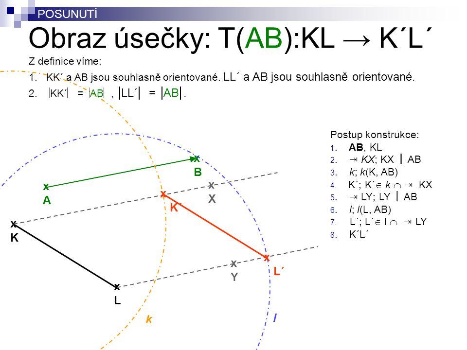 POSUNUTÍ Postup konstrukce: 1. AB, KL 2. ⇥ KX; KX  AB 3. k; k(K, AB) 4. K´; K´  k  ⇥ KX 5. ⇥ LY; LY  AB 6. l; l(L, AB) 7. L´; L´  l  ⇥ LY 8. K
