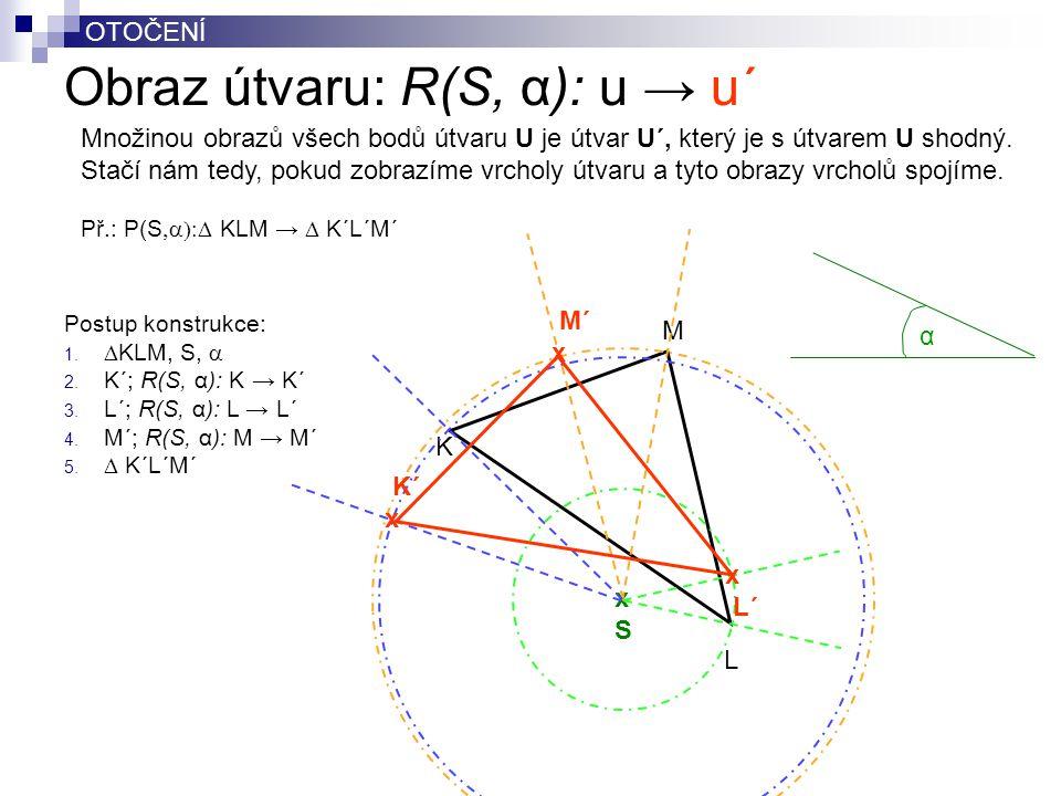 OTOČENÍ Obraz útvaru: R(S, α): u → u´ Množinou obrazů všech bodů útvaru U je útvar U´, který je s útvarem U shodný. Stačí nám tedy, pokud zobrazíme vr