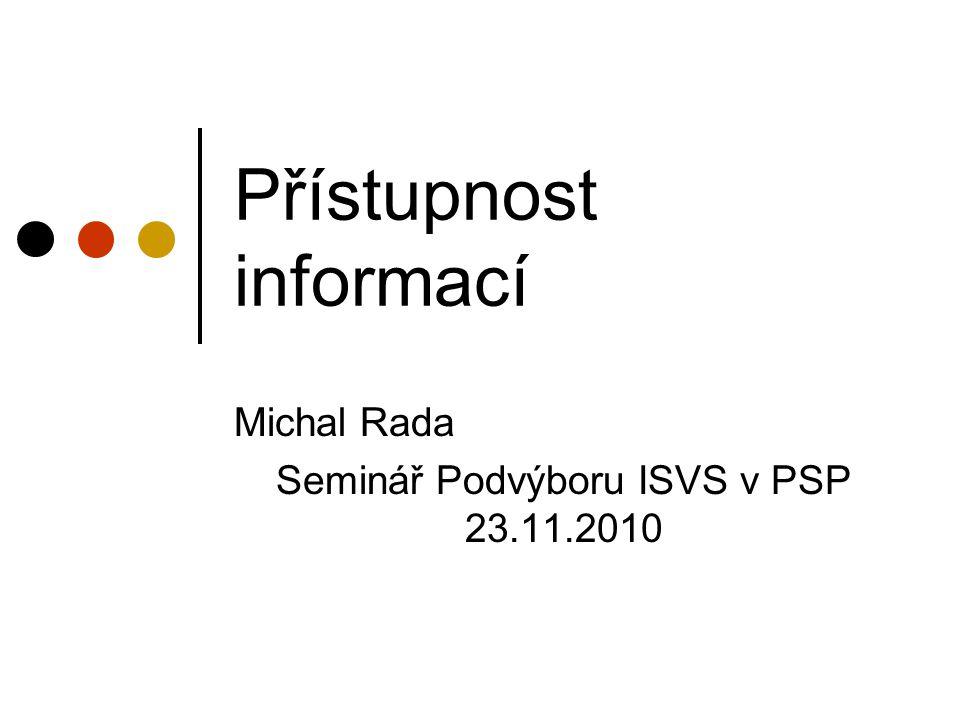 Přístupnost informací Michal Rada Seminář Podvýboru ISVS v PSP 23.11.2010