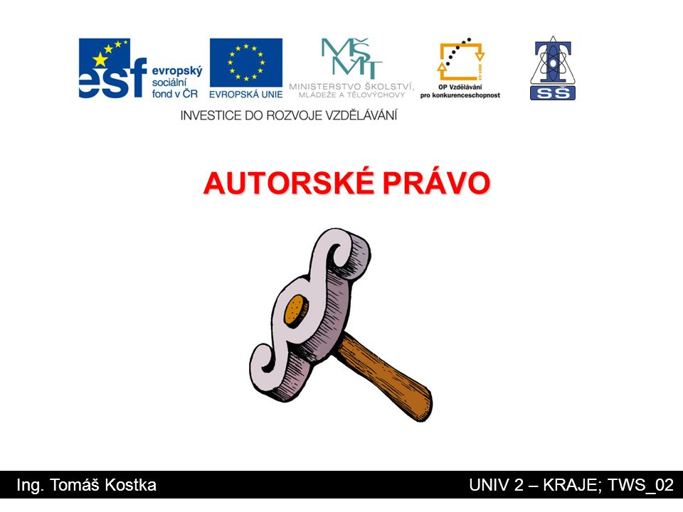 Ing. Tomáš Kostka UNIV 2 – KRAJE; TWS_02 AUTORSKÉ PRÁVO
