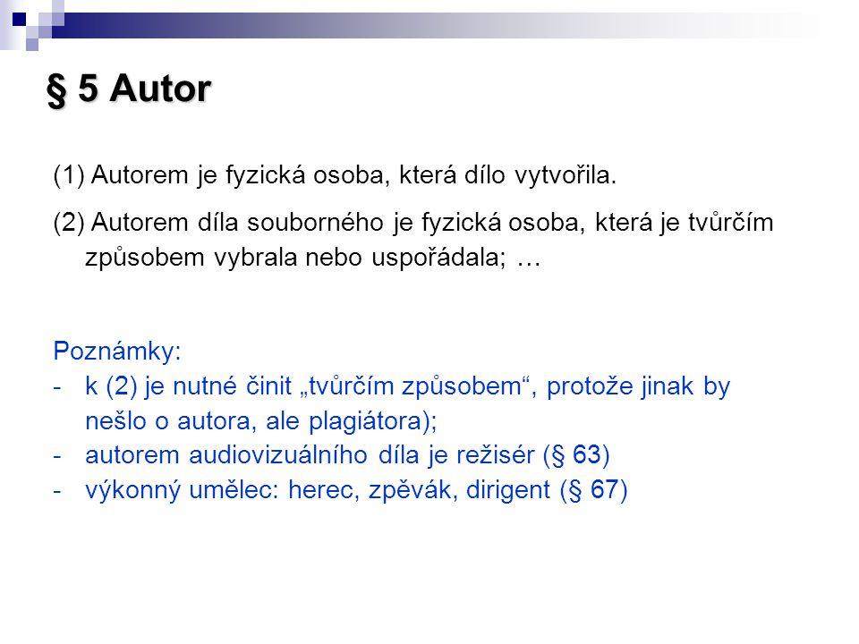 § 5 Autor (1) Autorem je fyzická osoba, která dílo vytvořila.