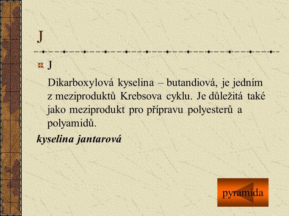 J J Dikarboxylová kyselina – butandiová, je jedním z meziproduktů Krebsova cyklu. Je důležitá také jako meziprodukt pro přípravu polyesterů a polyamid