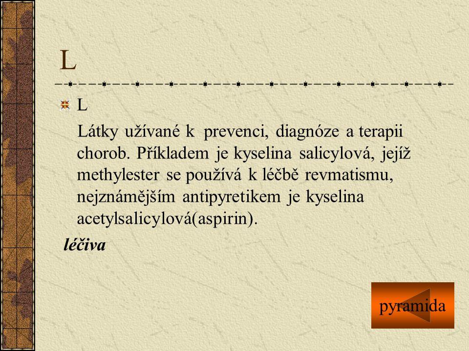 L L Látky užívané k prevenci, diagnóze a terapii chorob. Příkladem je kyselina salicylová, jejíž methylester se používá k léčbě revmatismu, nejznámějš