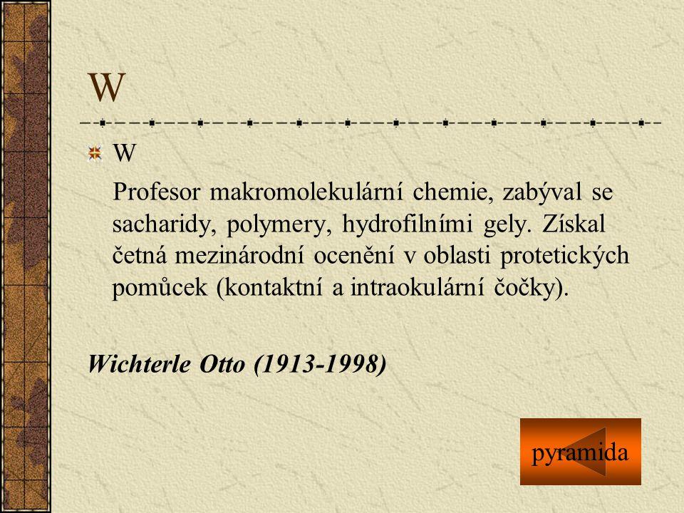 W W Profesor makromolekulární chemie, zabýval se sacharidy, polymery, hydrofilními gely. Získal četná mezinárodní ocenění v oblasti protetických pomůc