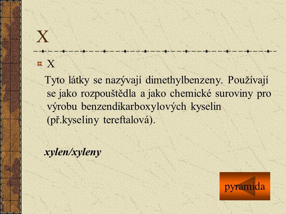 X X Tyto látky se nazývají dimethylbenzeny. Používají se jako rozpouštědla a jako chemické suroviny pro výrobu benzendikarboxylových kyselin (př.kysel