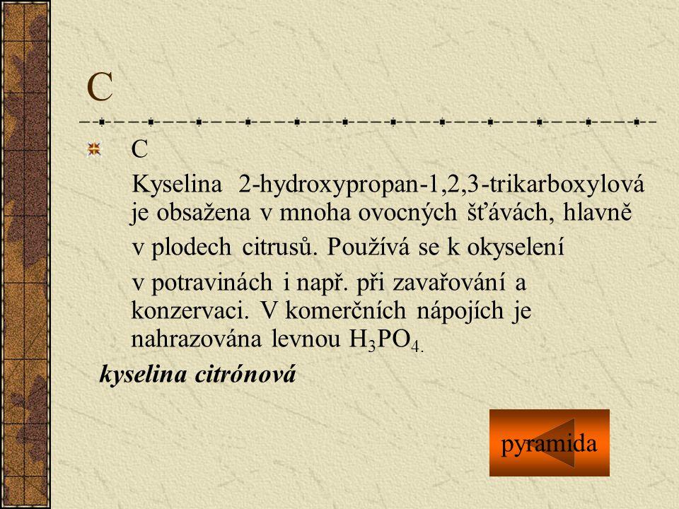 C C Kyselina 2-hydroxypropan-1,2,3-trikarboxylová je obsažena v mnoha ovocných šťávách, hlavně v plodech citrusů. Používá se k okyselení v potravinách