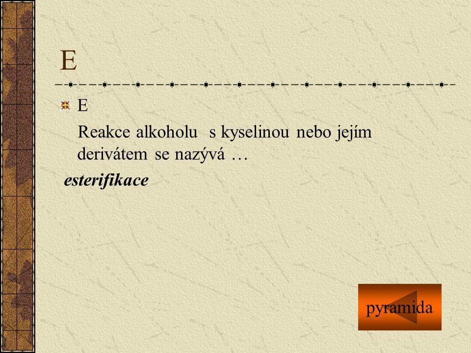 E E Reakce alkoholu s kyselinou nebo jejím derivátem se nazývá … esterifikace pyramida