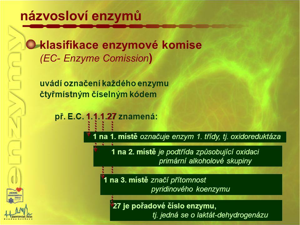 klasifikace enzymové komise (EC- Enzyme Comission ) uvádí označení každého enzymu čtyřmístným číselným kódem př. E.C. 1.1.1.27 znamená: 27 je pořadové